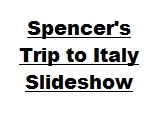 Click the image above to see a slideshow of Spencer's trip to Italy