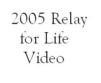 Click here to see the 2005 Relay for Life video