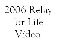 Click here to see the 2006 Relay for Life video